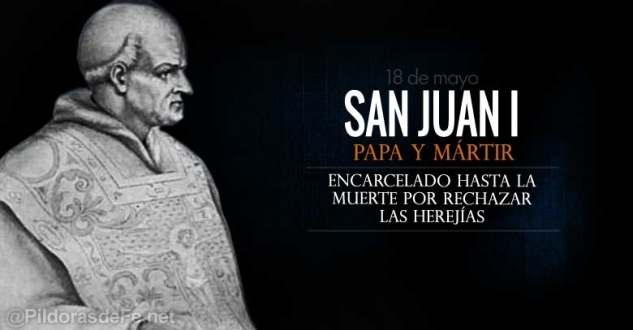 San Juan I. Papa. Abogado de los que están encarcelados a causa de la fe