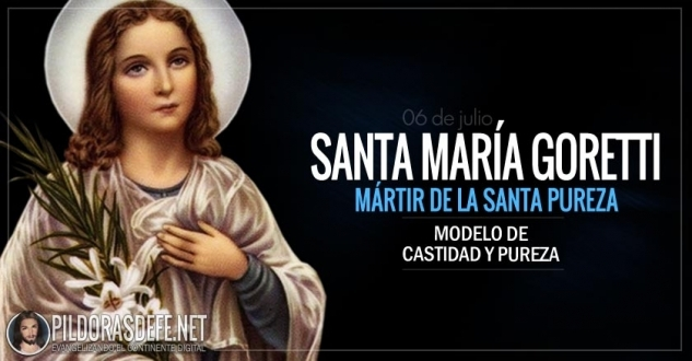 Santa María Goretti. Virgen. Mártir de la santa pureza.