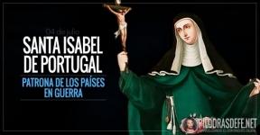 Santa Isabel de Portugal. Reina, esposa heroica. Patrona de los países en guerra