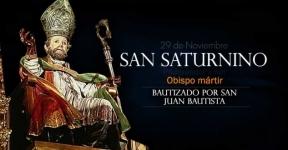 San Saturnino. Bautizado por San Juan Bautista y consagrado Obispo por San Pedro