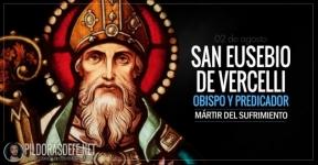 San Eusebio de Vercelli. Obispo y predicador. El mártir del sufrimiento