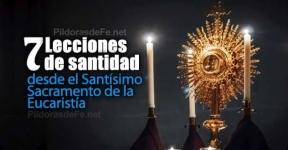 7 lecciones de santidad desde el Santísimo Sacramento de la Eucaristía
